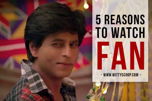 Shah Rukh Khan plays Triple role In FAN | 5 Reasons To Watch Fan