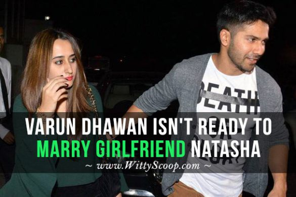 Varun Dhawan doesn't want to marry girlfriend Natasha, here's why!