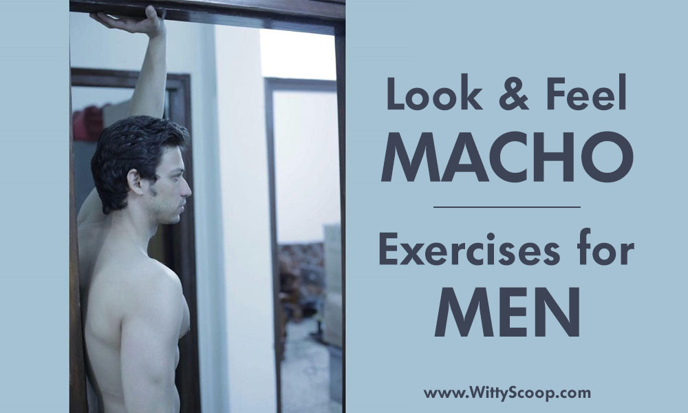 Look and Feel Macho With These 7 Exercises for Men